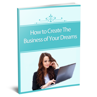 FREE guide: How to Create the Business of Your Dreams